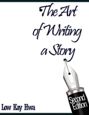 The Art of Writing a Story ebook by Low Kay Hwa
