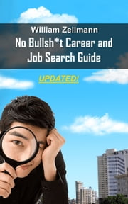 The No-Bullsh*t Career & Job Search Guide ebook by William Zellmann