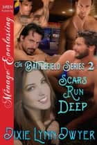 The Battlefield Series 2: Scars Run Deep ebook by Dixie Lynn Dwyer