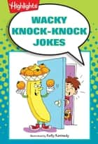 Wacky Knock-Knock Jokes ebook by Highlights for Children