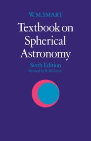 Textbook on Spherical Astronomy ebook by W. M. Smart,R. M. Green