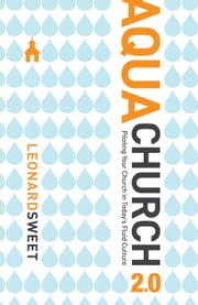 AquaChurch 2.0 - Piloting Your Church in Today's Fluid Culture ebook by Leonard Sweet, Ph.D