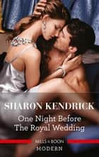 One Night Before the Royal Wedding ebook by Sharon Kendrick
