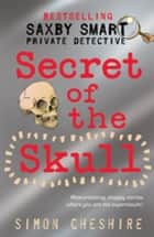 Secret of the Skull ebook by Simon Cheshire