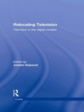 Relocating Television - Television in the Digital Context ebook by