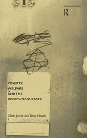 Poverty, Welfare and the Disciplinary State ebook by Chris Jones,Tony Novak