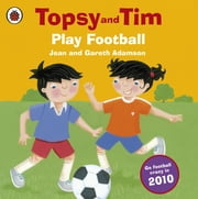 Topsy and Tim: Play Football - Play Football ebook by Jean Adamson,Belinda Worsley