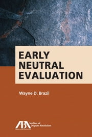 Early Neutral Evaluation ebook by Wayne D. Brazil