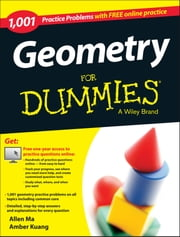Geometry: 1,001 Practice Problems For Dummies (+ Free Online Practice) ebook by Allen Ma,Amber Kuang