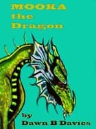 Mooka the Dragon ebook by Dawn B Davies