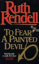 To Fear A Painted Devil ebook by