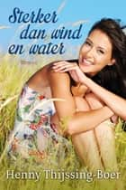 Sterker dan wind en water ebook by Henny Thijssing-Boer
