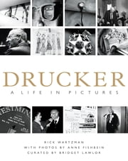 Drucker: A Life in Pictures ebook by Rick Wartzman