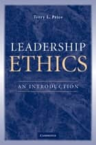 Leadership Ethics - An Introduction ebook by Terry L. Price