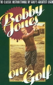 Bobby Jones on Golf ebook by Robert Tyre Jones
