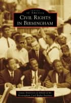 Civil Rights in Birmingham ebook by Laura Caldell Anderson, Birmingham Civil Rights Institute