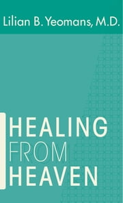 Healing From Heaven ebook by Lilian B. Yeomans