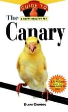 The Canary - An Owner's Guide to a Happy Healthy Pet ebook by Diane Grindol