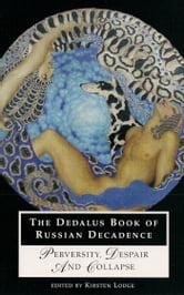The Dedalus Book of Russian Decadence - Perversity, Despair & Collapse ebook by Kirsten Lodge