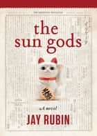 The Sun Gods ebook by Jay Rubin