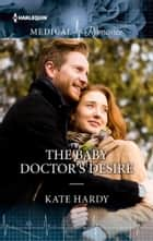 The Baby Doctor's Desire eBook by Kate Hardy