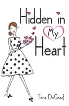 Hidden in My Heart ebook by Tena DeGraaf