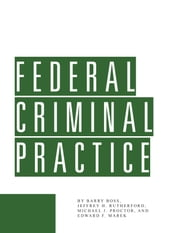 Federal Criminal Practice ebook by Barry Boss