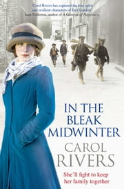 In the Bleak Midwinter - This Christmas, she'll fight to keep her family. A heart-warming wartime family saga, perfect for winter 2018 ebook by Carol Rivers