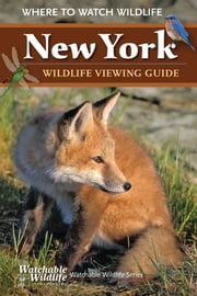 New York Wildlife Viewing Guide - Where to Watch Wildlife ebook by Watchable Wildlife Incorporated