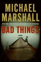 Bad Things ekitaplar by Michael Marshall