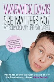 Size Matters Not - The Extraordinary Life & Career of Warwick Davis ebook by Warwick Davis