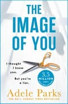 The Image of You - I thought I knew you. But you're a LIAR. ebook by Adele Parks