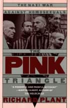 The Pink Triangle - The Nazi War Against Homosexuals ebook by Richard Plant