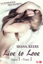 Live to love - Saison 1 - Tome 1 ebook by Passion Editions,Shana Keers