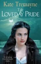 The Loveday Pride (Loveday series, Book 6) - Action, adventure and romance in eighteenth-century Cornwall ebook by Kate Tremayne