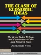 The Clash of Economic Ideas ebook by Lawrence H. White
