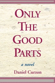 Only The Good Parts ebook by Daniel Curzon