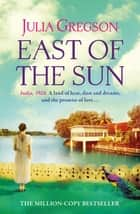 East of the Sun - A Richard and Judy bestseller ebook by Julia Gregson