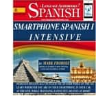Smartphone Spanish I Intensive - Designed Specifically to Teach You Spanish While on the Go. Learn Wherever You Are on Your Smartphone, in Your Car, At the Gym, While Traveling, Eating Out, Or Even At Home! audiobook by