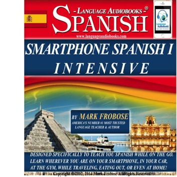 Smartphone Spanish I Intensive - Designed Specifically to Teach You Spanish While on the Go. Learn Wherever You Are on Your Smartphone, in Your Car, At the Gym, While Traveling, Eating Out, Or Even At Home! audiobook by Mark Frobose