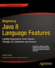 Beginning Java 8 Language Features - Lambda Expressions, Inner Classes, Threads, I/O, Collections, and Streams ebook by Kishori Sharan