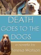 Death Goes To The Dogs ebook by Teresa Watson