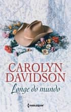 Longe do mundo ebook by Carolyn Davidson