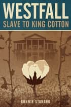 Westfall, Slave to King Cotton ebook by Bonnie Stanard
