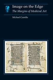 Image on the Edge - The Margins of Medieval Art ebook by Michael Camille