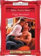 Baby, You're Mine (Mills & Boon Desire) ebook by Peggy Moreland