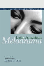 Latin American Melodrama - Passion, Pathos, and Entertainment ebook by Darlene J. Sadlier,Darlene J. Sadlier