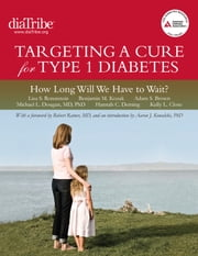 Targeting a Cure for Type 1 Diabetes: How Long Will We Have to Wait? ebook by Lisa S. Rotenstein,Benjamin M. Kozak,Adam S. Brown,Hannah C. Deming,Kelly L. Close