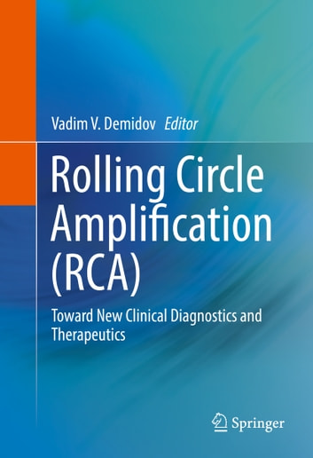 Rolling Circle Amplification (RCA) - Toward New Clinical Diagnostics and Therapeutics ebook by