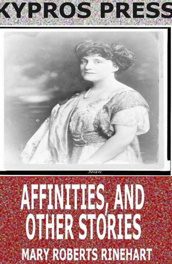 Affinities, and Other Stories ebook by Mary Roberts Rinehart